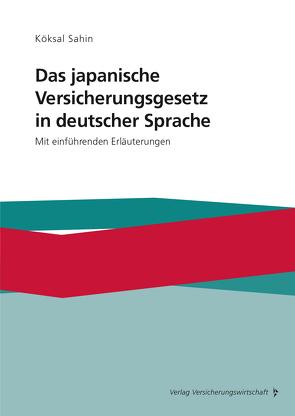 Das japanische Versicherungsgesetz in deutscher Sprache von Sahin,  Köksal