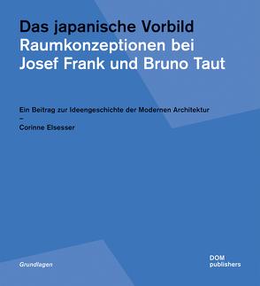 Das japanische Vorbild. Raumkonzeptionen bei Josef Frank und Bruno Taut von Elsesser,  Corinne