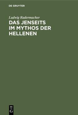 Das Jenseits im Mythos der Hellenen von Radermacher,  Ludwig
