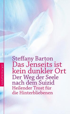 Das Jenseits ist kein dunkler Ort von Barton,  Steffany, Liebl,  Elisabeth