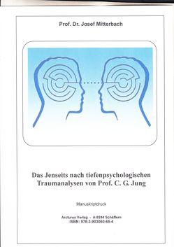 Das Jenseits nach tiefenpsychologischen Traumanalysen von Prof. C. G. Jung von Prof. Dr. Mitterbach,  Josef