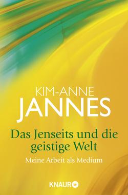 Das Jenseits und die geistige Welt von Jannes,  Kim-Anne