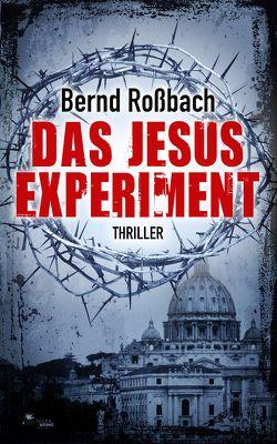 Das Jesus-Experiment von Rossbach,  Bernd