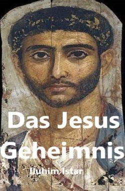 Das Jesus Geheimnis von Istar,  Iluhim