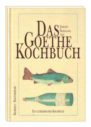 Das Johann Wolfgang von Goethe-Kochbuch von Bockholt,  Werner, Frauenberger,  Herbert