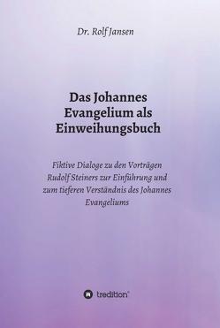 Das Johannes Evangelium als Einweihungsbuch von Jansen,  Dr. Rolf