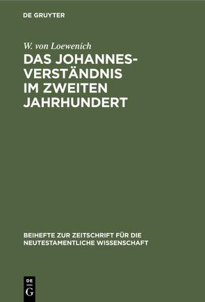 Das Johannes-Verständnis im zweiten Jahrhundert von Loewenich,  W. von