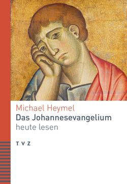 Das Johannesevangelium heute lesen von Heymel,  Michael