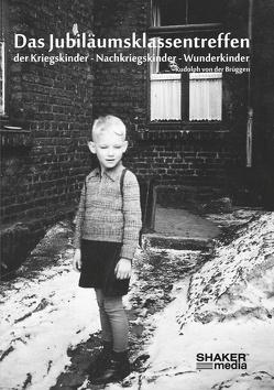 Das Jubiläumsklassentreffen der Kriegskinder – Nachkriegskinder – Wunderkinder von von der Brüggen,  Rudolph