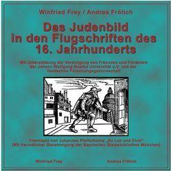 Das Judenbild in den Flugschriften des 16. Jahrhunderts von Frey,  Winfried, Frölich,  Andrea