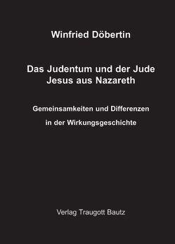 Das Judentum und der Jude Jesus aus Nazareth von Döbertin,  Winfried