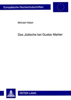 Das Jüdische bei Gustav Mahler von Haber,  Michael