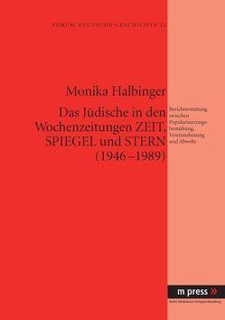 Das Jüdische in den Wochenzeitungen Zeit, Spiegel und Stern (1946-1989) von Halbinger,  Monika