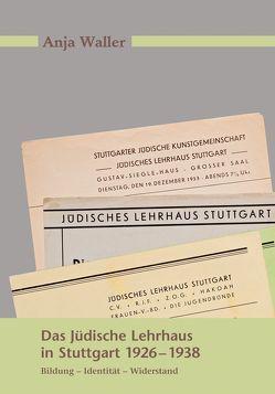 Das Jüdische Lehrhaus in Stuttgart 1926-1938 von Mueller,  Roland, Waller,  Anja