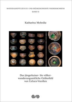 Das jüngerkaiser- bis völkerwanderungszeitliche Gräberfeld von Uelzen-Veerßen von Mohnike,  Katharina