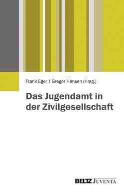 Das Jugendamt in der Zivilgesellschaft von Eger,  Frank, Hensen,  Gregor