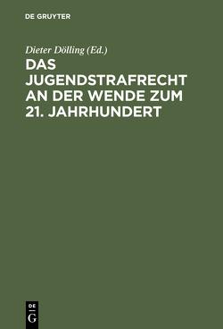 Das Jugendstrafrecht an der Wende zum 21. Jahrhundert von Dölling,  Dieter