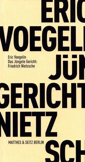 Das Jüngste Gericht: Friedrich Nietzsche von Lipecky,  Heide, Opitz,  Peter J, Voegelin,  Eric