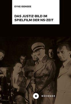 Das Justiz-Bild im Spielfilm der NS-Zeit von Isensee,  Eyke