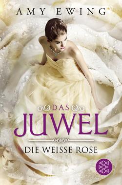Das Juwel – Die Weiße Rose von Ewing,  Amy, Fischer,  Andrea