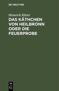 Das Käthchen von Heilbronn oder die Feuerprobe von Kleist,  Heinrich