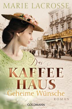Das Kaffeehaus – Geheime Wünsche von Lacrosse,  Marie