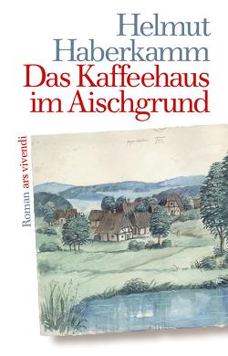Das Kaffeehaus im Aischgrund von Haberkamm,  Helmut