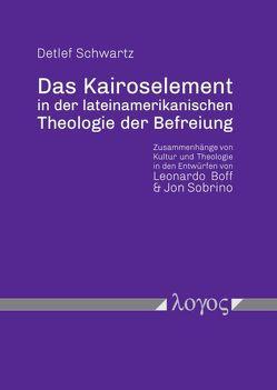 Das Kairoselement in der lateinamerikanischen Theologie der Befreiung von Schwartz,  Detlef
