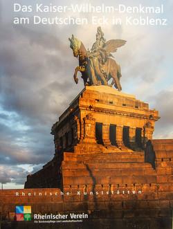 Das Kaiser-Wilhelm-Denkmal am Deutschen Eck in Koblenz von Mertens,  Gunnar, Rheinischer Verein f. Denkmalpflege u. Landschaftsschutz