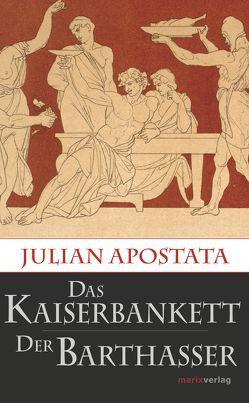 Das Kaiserbankett / Der Barthasser von Apostata,  Julian, Giebel,  Marion