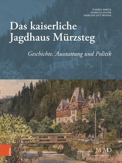 Das kaiserliche Jagdhaus Mürzsteg von Barta,  Ilsebill, Langer,  Markus, Ott-Wodni,  Marlene