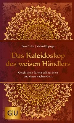 Das Kaleidoskop des weisen Händlers von Daiker,  Ilona, Eppinger,  Michael