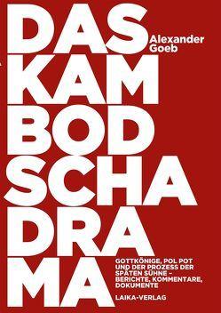 Das Kambodscha-Drama von Goeb,  Alexander