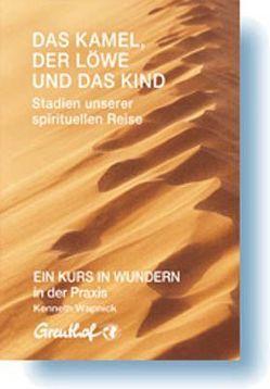 Das Kamel, der Löwe und das Kind – Stadien unserer spirituellen Reise von Randow-Tesch,  Margarethe, Wapnick,  Kenneth