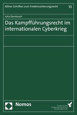 Das Kampfführungsrecht im internationalen Cyberkrieg von Dornbusch,  Julia