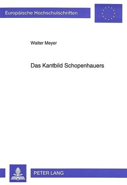 Das Kantbild Schopenhauers von Meyer,  Walter
