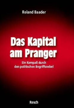 Das Kapital am Pranger von Baader,  Roland
