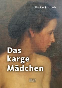Das karge Mädchen von Hirsch,  Markus J.