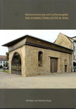 Das Karmelitenkloster in Jena von Häder,  Ulf, Rupp,  Matthias