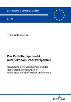 Das Kartellbußgeldrecht unter ökonomischer Perspektive von Knapowski,  Thomas