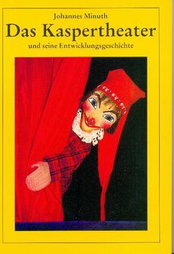 Das Kaspertheater und seine Entwicklungsgeschichte von Minuth,  Johannes, Scholz,  Rüdiger