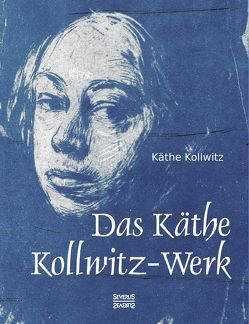 Das Käthe Kollwitz-Werk von Kollwitz,  Käthe