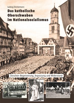 Das katholische Oberschwaben im Nationalsozialismus von Zimmermann,  Ludwig