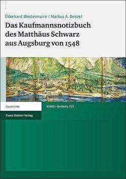 Das Kaufmannsnotizbuch des Matthäus Schwarz aus Augsburg von 1548 von Denzel,  Markus A., Westermann,  Ekkehard