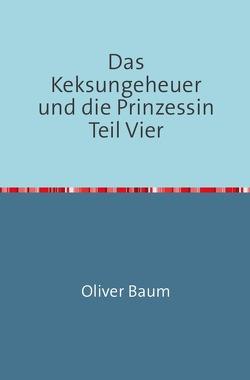 Das Keksungeheuer und die Prinzessin / Das Keksungeheuer und die Prinzessin Teil Vier von Baum,  Oliver