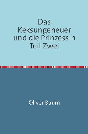 Das Keksungeheuer und die Prinzessin / Das Keksungeheuer und die Prinzessin Teil Zwei von Baum,  Oliver