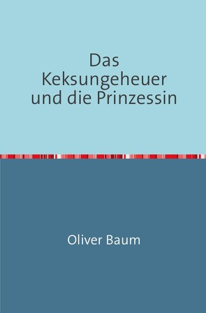 Das Keksungeheuer und die Prinzessin von Baum,  Oliver
