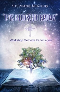 Das Keltische Kreuz – Workshop zur Methode Kartenlegen von Mertens,  Stephanie