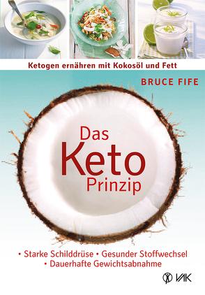 Das Keto-Prinzip: Ketogen ernähren mit Kokosöl und Fett von Fife,  Bruce, Pott,  Anni