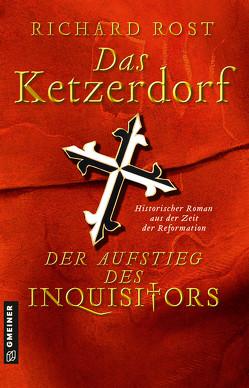 Das Ketzerdorf – Der Aufstieg des Inquisitors von Rost,  Richard